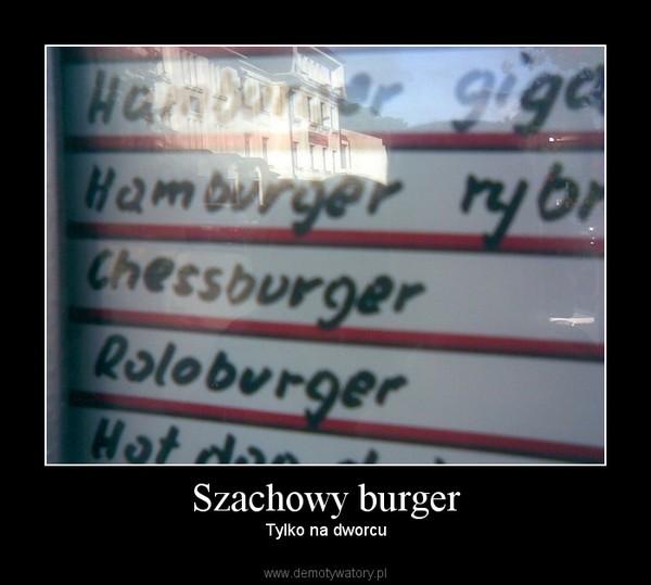 Szachowy burger – Tylko na dworcu
