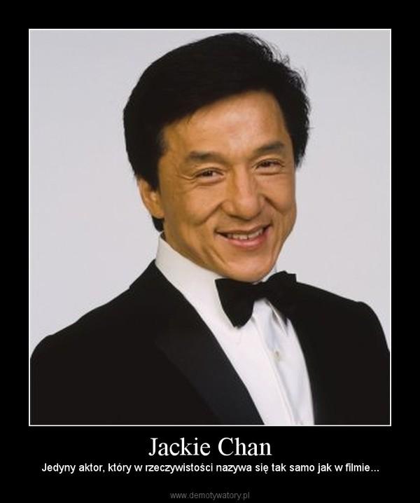 Jackie Chan – Jedyny aktor, który w rzeczywistości nazywa się tak samo jak w filmie...