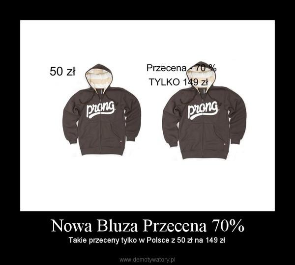 Nowa Bluza Przecena 70% – Takie przeceny tylko w Polsce z 50 zł na 149 zł