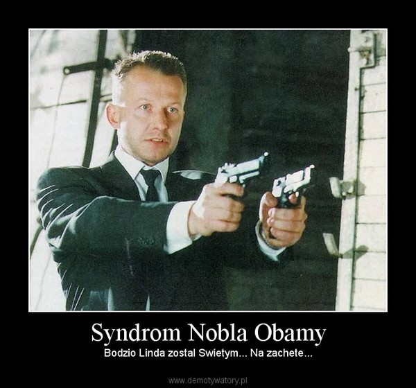 Syndrom Nobla Obamy – Bodzio Linda zostal Swietym... Na zachete...