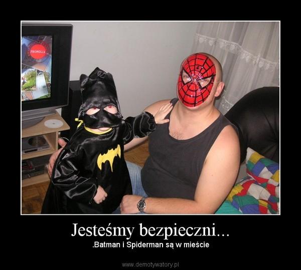 Jesteśmy bezpieczni... – .Batman i Spiderman są w mieście