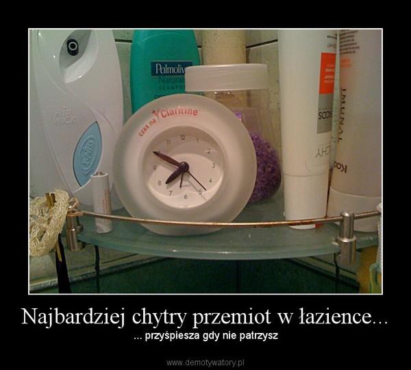 Najbardziej chytry przemiot w łazience... – ... przyśpiesza gdy nie patrzysz