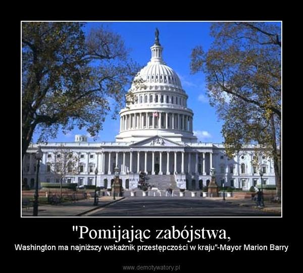 """""""Pomijając zabójstwa, – Washington ma najniższy wskażnik przestępczości w kraju""""-Mayor Marion Barry"""