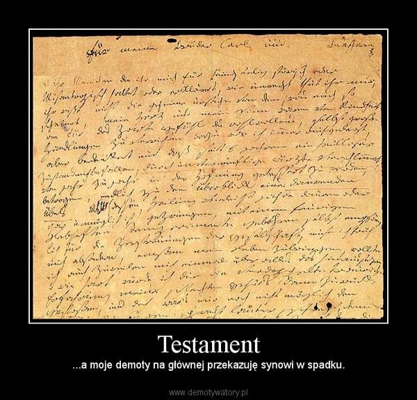 Testament – ...a moje demoty na głównej przekazuję synowi w spadku.