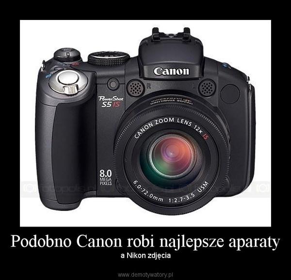 Podobno Canon robi najlepsze aparaty – a Nikon zdjęcia
