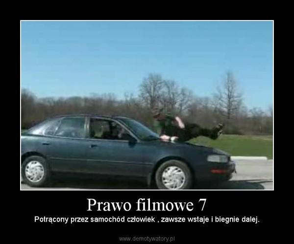 Prawo filmowe 7 – Potrącony przez samochód człowiek , zawsze wstaje i biegnie dalej.