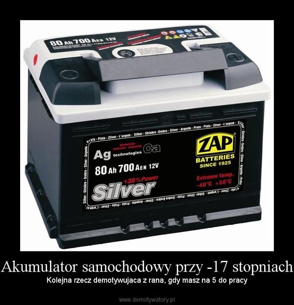 Akumulator samochodowy przy -17 stopniach – Kolejna rzecz demotywujaca z rana, gdy masz na 5 do pracy