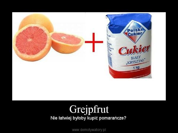 Grejpfrut – Nie łatwiej byłoby kupić pomarańcze?