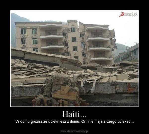 Haiti... – W domu grozisz ze uciekniesz z domu. Oni nie maja z czego uciekac...