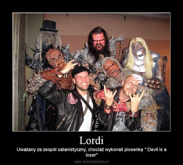 """Lordi – Uważany za zespół satanistyczny, chociaż wykonali piosenkę """" Devil is aloser"""""""