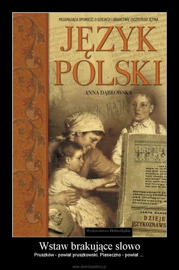 Wstaw brakujące słowo – Pruszków - powiat pruszkowski. Piaseczno - powiat ...