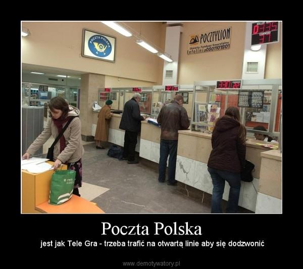 Poczta Polska –  jest jak Tele Gra - trzeba trafić na otwartą linie aby się dodzwonić