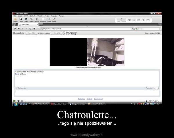 Chatroulette... – ..tego się nie spodziewałem...
