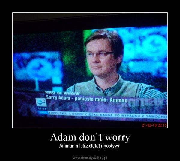 Adam don`t worry – Amman mistrz ciętej ripostyyy