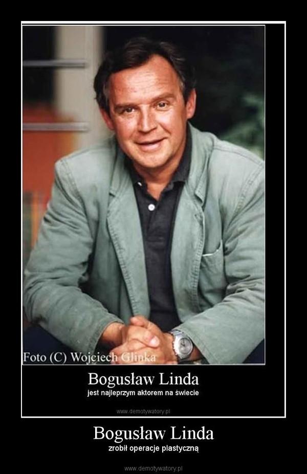Bogusław Linda – zrobił operacje plastyczną