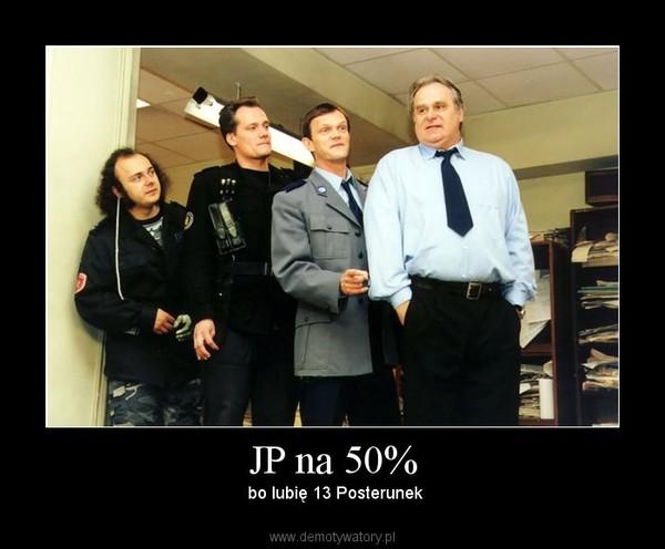 JP na 50% –  bo lubię 13 Posterunek