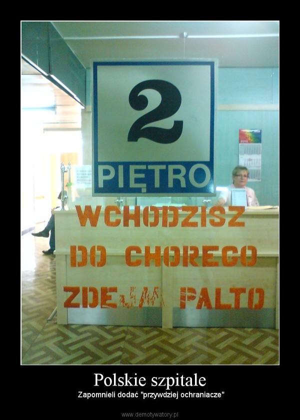 """Polskie szpitale –   Zapomnieli dodać """"przywdziej ochraniacze"""""""