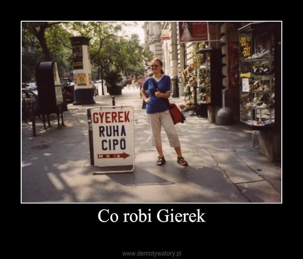 Co robi Gierek –