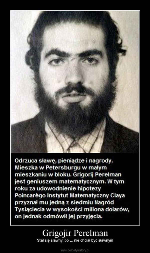 Grigojir Perelman – Stał się sławny, bo ... nie chciał być sławnym