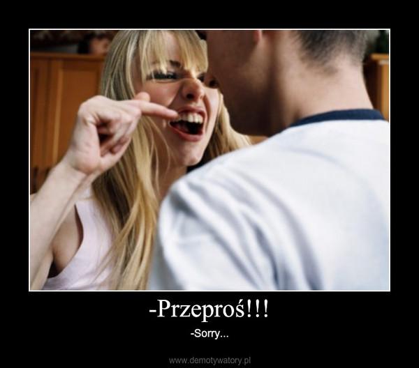 -Przeproś!!! – -Sorry...