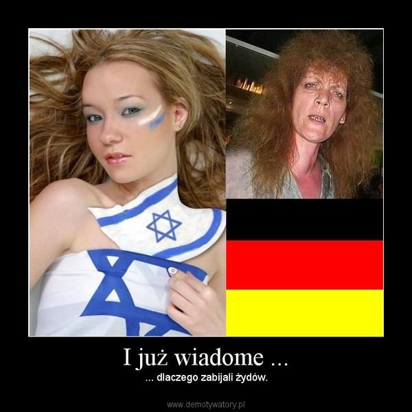 I już wiadome ... – ... dlaczego zabijali żydów.