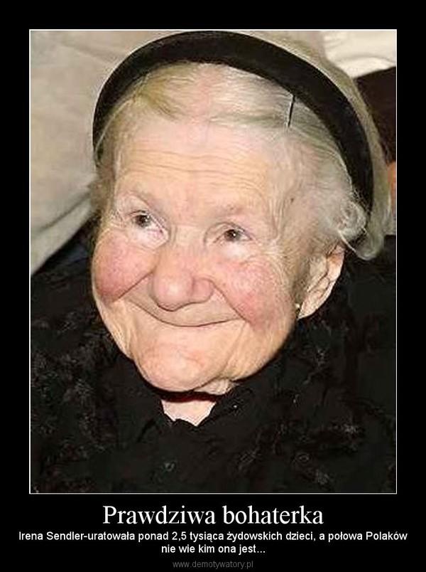 Prawdziwa bohaterka – Irena Sendler-uratowała ponad 2,5 tysiąca żydowskich dzieci, a połowa Polakównie wie kim ona jest...