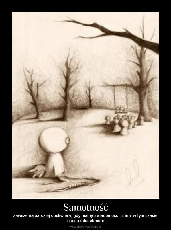 Samotność – zawsze najbardziej doskwiera, gdy mamy świadomość, iż inni w tym czasienie są odosobnieni
