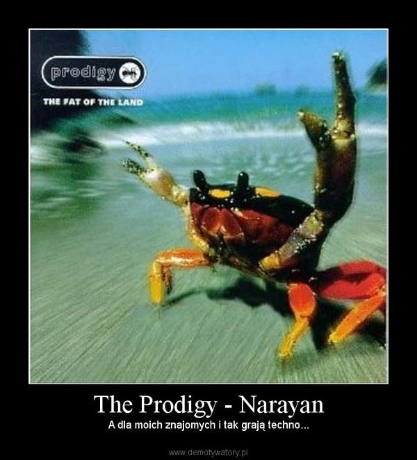 The Prodigy - Narayan – A dla moich znajomych i tak grają techno...