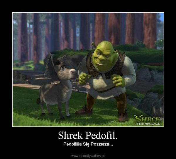 Shrek Pedofil. – Pedofiliia Się Poszerza...