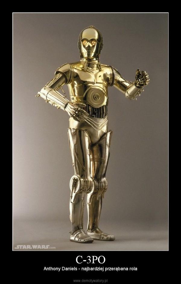 C-3PO – Anthony Daniels - najbardziej przerąbana rola