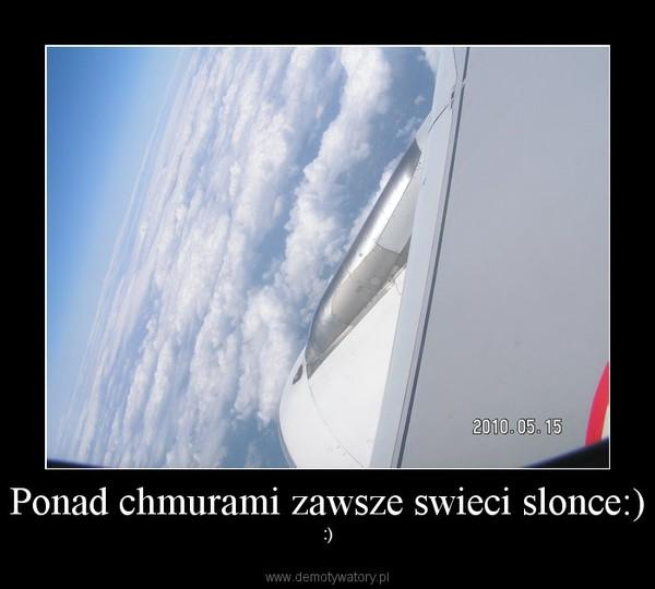 Ponad chmurami zawsze swieci slonce:) – :)