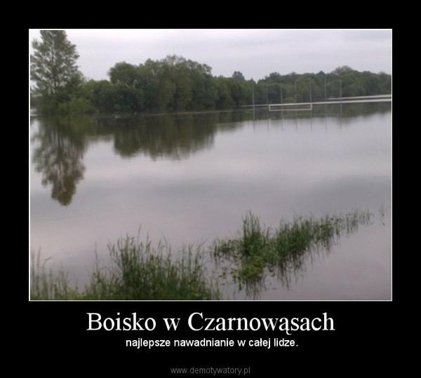 Boisko w Czarnowąsach –  najlepsze nawadnianie w całej lidze.