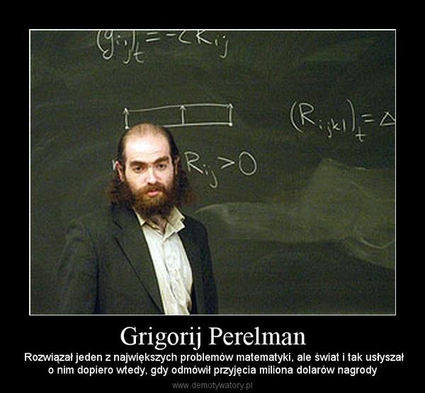 Grigorij Perelman –  Rozwiązał jeden z największych problemów matematyki, ale świat i tak usłyszało nim dopiero wtedy, gdy odmówił przyjęcia miliona dolarów nagrody