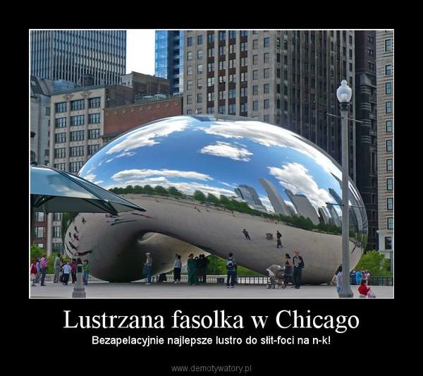 Lustrzana fasolka w Chicago – Bezapelacyjnie najlepsze lustro do słit-foci na n-k!