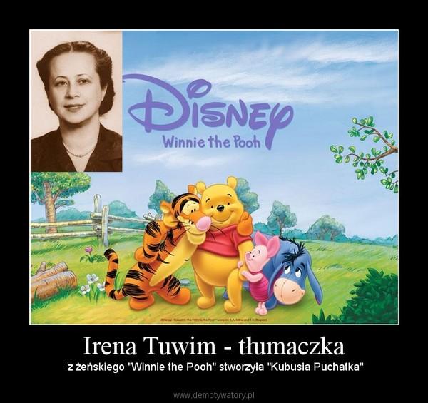 """Irena Tuwim - tłumaczka –  z żeńskiego """"Winnie the Pooh"""" stworzyła """"Kubusia Puchatka"""""""