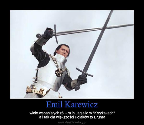 """Emil Karewicz – wiele wspaniałych ról - m.in Jagiełło w """"Krzyżakach""""a i tak dla większości Polaków to Bruner"""