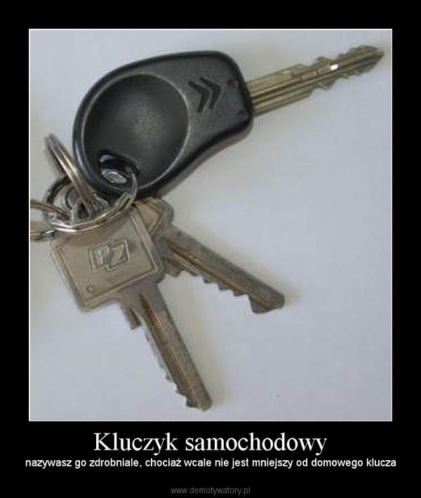Kluczyk samochodowy – nazywasz go zdrobniale, chociaż wcale nie jest mniejszy od domowego klucza