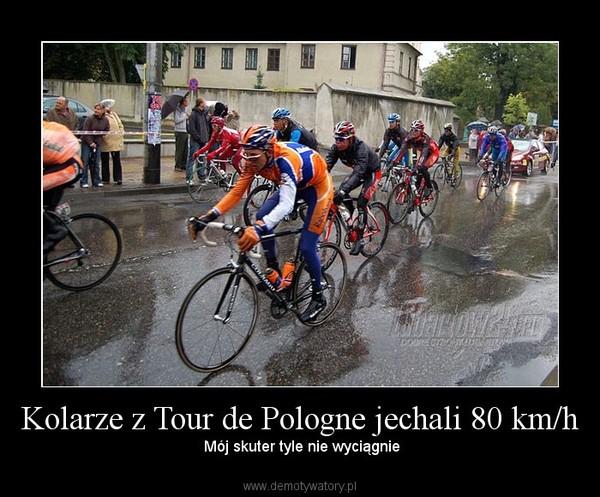 Kolarze z Tour de Pologne jechali 80 km/h –  Mój skuter tyle nie wyciągnie