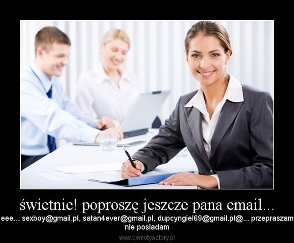 świetnie! poproszę jeszcze pana email... – eee... sexboy@gmail.pl, satan4ever@gmail.pl, dupcyngiel69@gmail.pl@... przepraszamnie posiadam