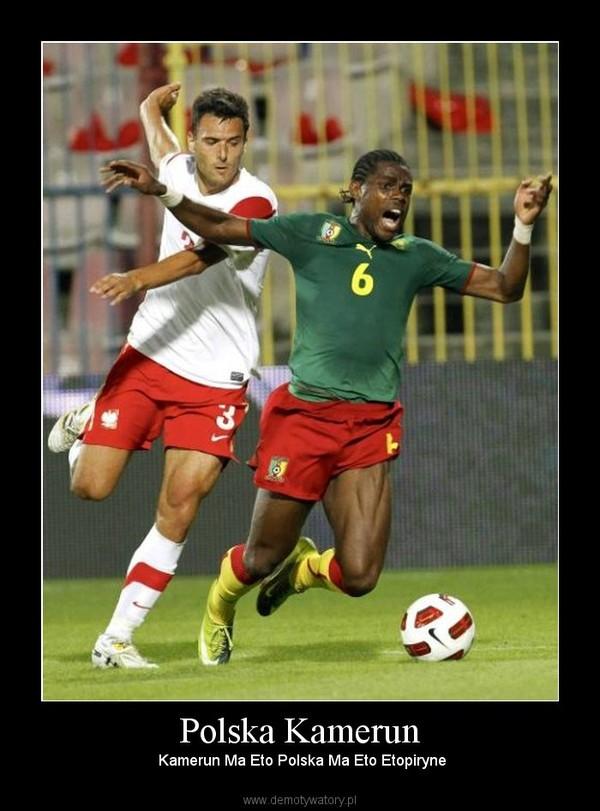 Polska Kamerun –  Kamerun Ma Eto Polska Ma Eto Etopiryne