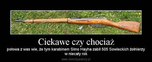 Ciekawe czy chociaż – połowa z was wie, że tym karabinem Simo Hayha zabił 505 Sowieckich żołnierzyw niecały rok
