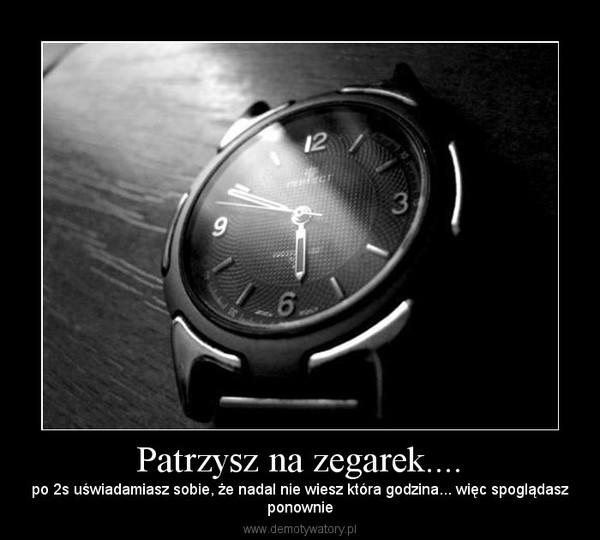 Patrzysz Na Zegarek Demotywatory Pl