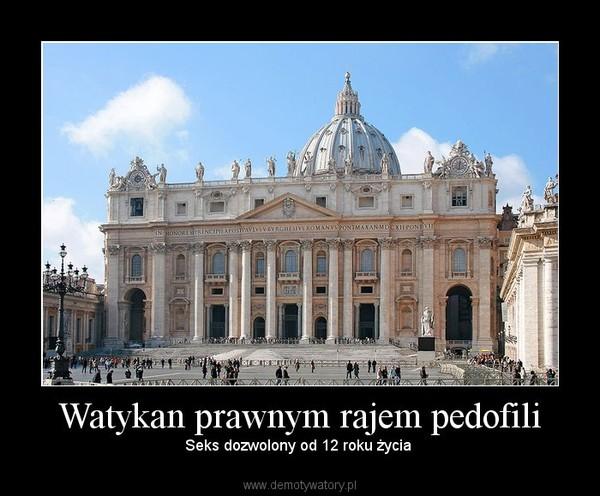 Watykan prawnym rajem pedofili – Seks dozwolony od 12 roku życia