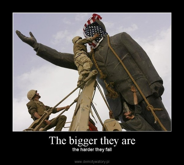 The bigger they are –  the harder they fall