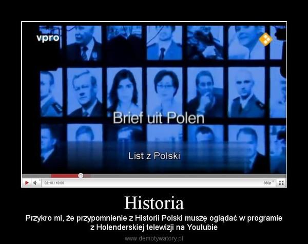 Historia – Przykro mi, że przypomnienie z Historii Polski muszę oglądać w programiez Holenderskiej telewizji na Youtubie