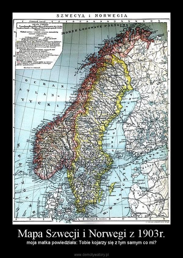 Mapa Szwecji i Norwegi z 1903r. –  moja matka powiedziała: Tobie kojarzy się z tym samym co mi?