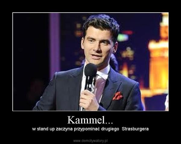 Kammel... –  w stand up zaczyna przypominać drugiego  Strasburgera