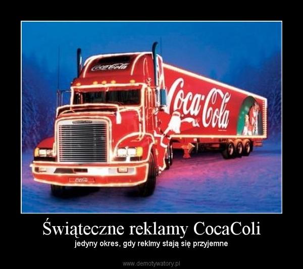 Świąteczne reklamy CocaColi – jedyny okres, gdy reklmy stają się przyjemne