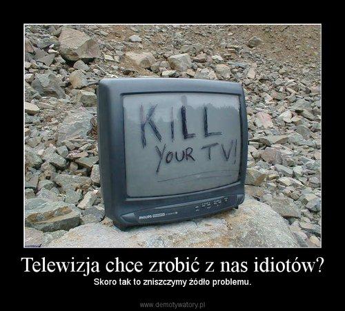 Telewizja chce zrobić z nas idiotów?