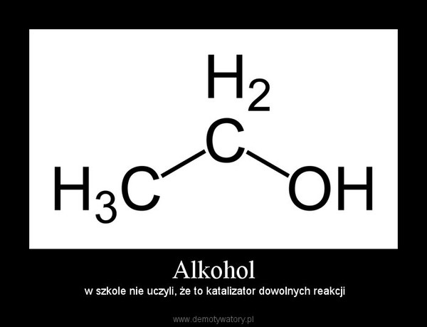 Alkohol –  w szkole nie uczyli, że to katalizator dowolnych reakcji